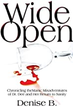 Wide Open: Chronicling the Manic Misadventures of Dr. Dee and Her Return to Sanity