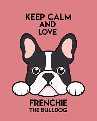 Keep Calm And Love Frenchies: Cute Pink Cornell Notes Notebook with Medium Lined Paper 8x10, 129 pages. Universal Note-Taking System for School, College or University. Cute Baby French Bulldog