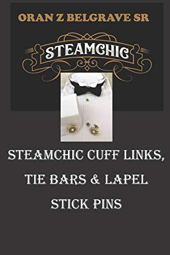 STEAMCHIC CUFF LINKS, TIE BARS AND LAPEL STICK PINS: STEAMCHIC JEWELRY BY ORAN Z