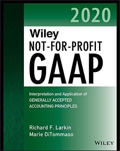Compare Textbook Prices for Wiley Not-for-Profit GAAP 2020: Interpretation and Application of Generally Accepted Accounting Principles Wiley Regulatory Reporting 1 Edition ISBN 9781119595953 by Larkin, Richard F.,DiTommaso, Marie,Ruppel, Warren