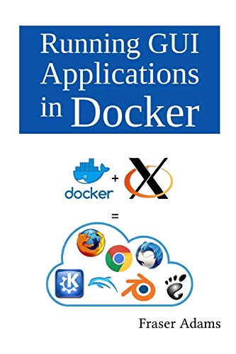Running GUI Applications in Docker Front Cover