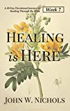 Healing is Here—Week 7: A 49-Day Devotional Journey of Healing Through the Bible (Daily Prayers for Physical Healing) (English Edition)