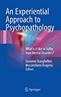 An Experiential Approach to Psychopathology: What is it like to Suffer from Mental Disorders?