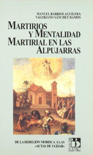 Martirios y mentalidad martirial en las Alpujarras (Biblioteca de bolsillo / Universidad de Granada)