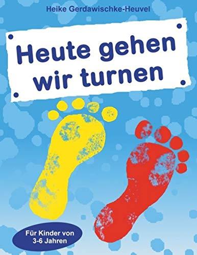 Heute gehen wir turnen: Für Kinder von 3 bis 6 Jahren: Fr Kinder von 3 bis 6 Jahren