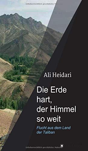 Die Erde hart, der Himmel so weit: Flucht aus dem Land der Taliban