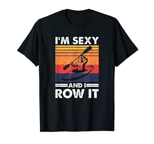 I'm sexy and I row it, Funny Kayaking Kayak Gift for Kayaker T-Shirt