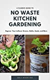 A classic Guide to No Waste Kitchen Gardening: Regrow your leftover greens, stalks, seeds and more (English Edition)