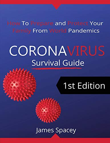 CoronaVirus Survival Guide: How to Prepare and Protect Your Family from World Pandemics