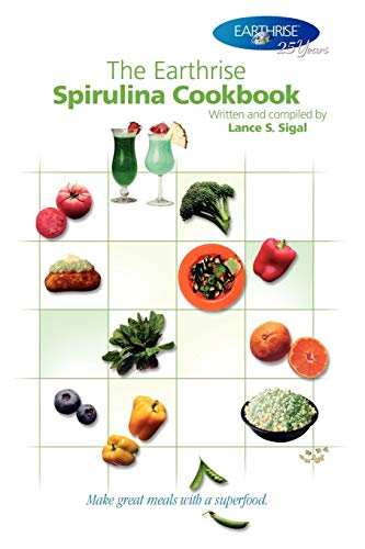 The Earthrise Spirulina Cookbook: Make great meals with a superfood.