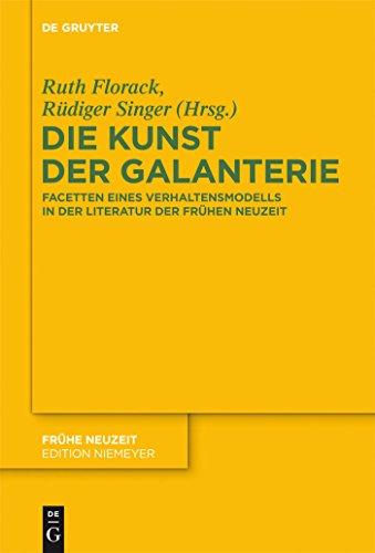Die Kunst der Galanterie: Facetten eines Verhaltensmodells in der Literatur der Frühen Neuzeit (Frühe Neuzeit 171)