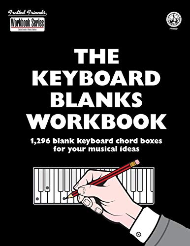 The Keyboard Blanks Workbook: 1,296 blank keyboard chord boxes for your musical ideas (Fretted Friends Workbook Series)