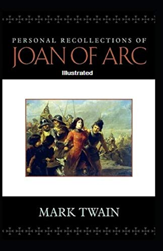 Personal Recollections of Joan of Arc Illustrated