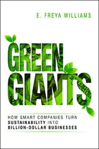Compare Textbook Prices for Green Giants: How Smart Companies Turn Sustainability into Billion-Dollar Businesses First Edition ISBN 9780814436134 by Williams, E.