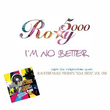I'm No Better