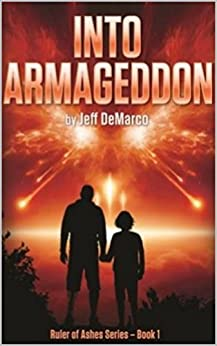 Into Armageddon: An Apocalyptic Science Fiction Thriller (Ruler of Ashes Book 1) by [Jeff DeMarco]