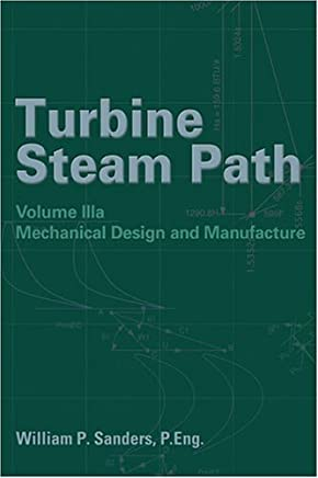 Turbine Steam Path Vol IIIa Mechanical Design And Manufacture (Turbine Steam Path Damage) by William P. Sanders (2004-01-31)