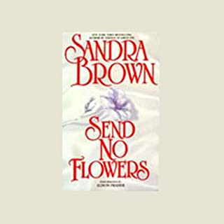 Send No Flowers     A Novel              By:                                                                                                                                 Sandra Brown                               Narrated by:                                                                                                                                 Alison Frasier                      Length: 3 hrs and 6 mins     51 ratings     Overall 3.7
