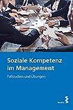 Soziale Kompetenzen im Management: Fallstudien und Übungen