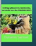Kräftige pflanzliche Antibiotika, versteckt von den PHARMA MNCs: Verwenden Sie diese pflanzlichen Antibiotika bei allen Beschwerden