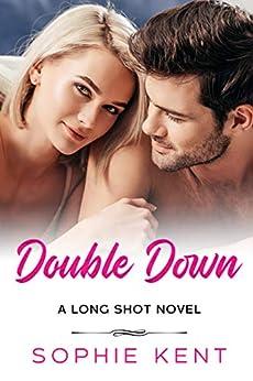 Double Down (A Long Shot Novel Book 3) by [Sophie Kent]