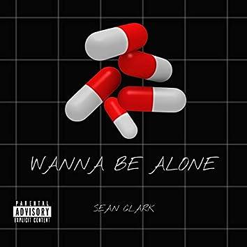 Wanna Be Alone
