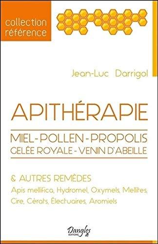 Apithérapie: Miel, pollen, propolis, gelée royale, venin d'abeilles et autres remèdes (Référence)