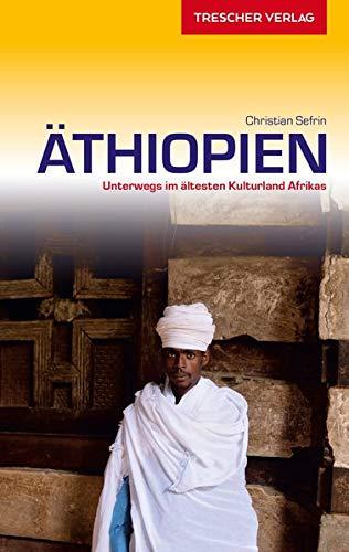 Reiseführer Äthiopien: Eine Reise in das älteste Kulturland Afrikas (Trescher-Reihe Reisen)