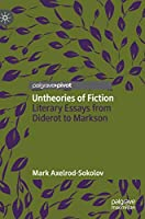 Untheories of Fiction: Literary Essays from Diderot to Markson