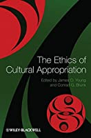 The Ethics of Cultural Appropriation by Unknown(2012-02-13)