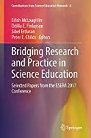Bridging Research and Practice in Science Education: Selected Papers from the ESERA 2017 Conference (Contributions from Science Education Research, 6)