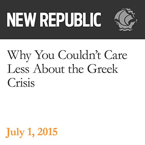 Why You Couldn't Care Less About the Greek Crisis audiobook cover art