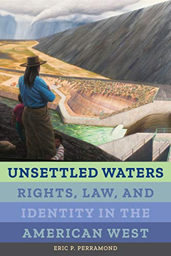Compare Textbook Prices for Unsettled Waters: Rights, Law, and Identity in the American West Volume 5 Critical Environments: Nature, Science, and Politics First Edition ISBN 9780520299368 by Perramond, Eric P.