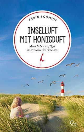 Inselluft mit Honigduft: Mein Leben auf Sylt im Wechsel der Gezeiten (Sehnsuchtsorte, Band 7)
