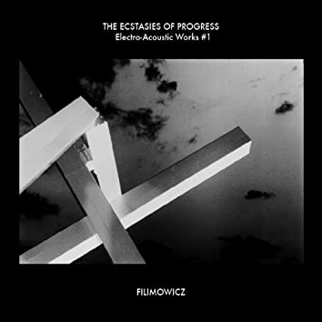 The Ecstasies of Progress: Electro-Acoustic Works #1