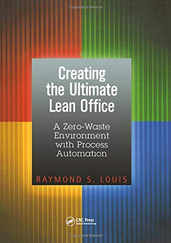 Compare Textbook Prices for Creating the Ultimate Lean Office: A Zero-Waste Environment with Process Automation 1 Edition ISBN 9781563273711 by Louis, Raymond S.