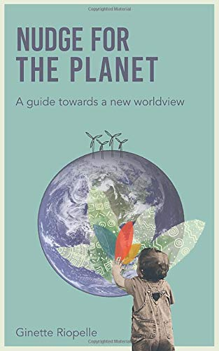 Nudge for the Planet: A guide towards a new worldview