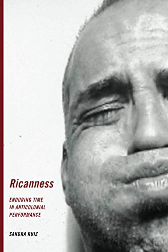 Ricanness: Enduring Time in Anticolonial Performance