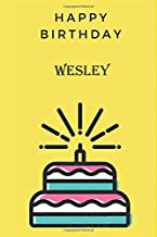 Happy Birthday  Wesley Notebook: Birthday Gift/Journal/Notebook/Diary/Unique Greeting Card Alternative, 6x9 Inches, 110 Pages Matte Finish Cover