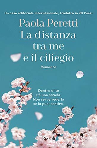 La distanza tra me e il ciliegio (Rizzoli narrativa)