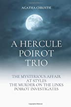 A Hercule Poirot Trio: The Mysterious Affair at Styles, The Murder on the Links, Poirot Investigates