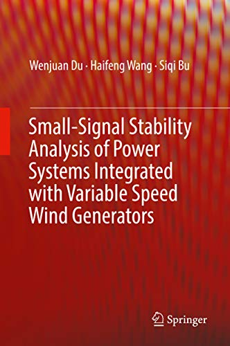 Small-Signal Stability Analysis of Power Systems Integrated with Variable Speed Wind Generators (English Edition)