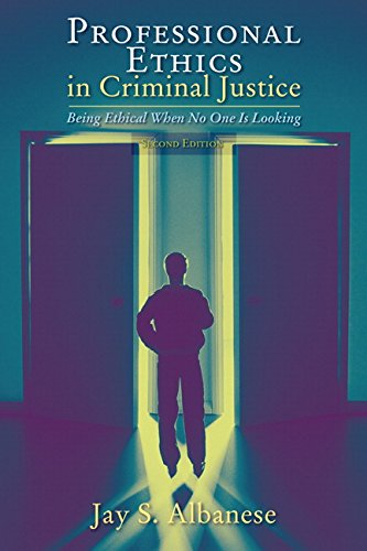 Professional Ethics in Criminal Justice: Being Ethical...