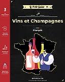 Le Petit Guide - Vins et Champagnes français: Devenez incollable sur chaque vignoble français | Faites le bon choix de bouteille en toutes occasions !