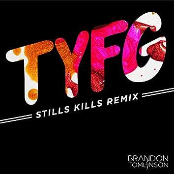 Tyfg    Stills Kills Remix