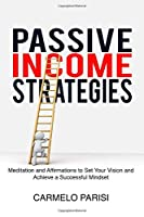 Passive Income Strategies: Meditation and Affirmations to Set Your Vision and Achieve a Successful Mindset