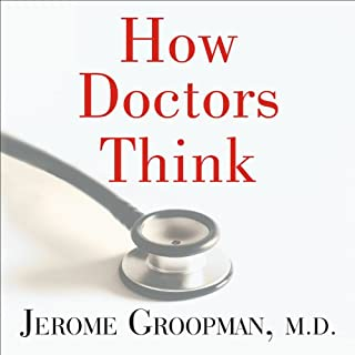 How Doctors Think                   Written by:                                                                                                                                 Jerome Groopman M.D.                               Narrated by:                                                                                                                                 Michael Prichard                      Length: 10 hrs and 30 mins     4 ratings     Overall 5.0