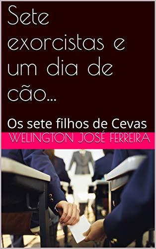 Sete exorcistas e um dia de cão...: Os sete filhos de Cevas (Portuguese Edition)