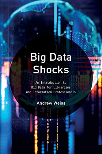 Big Data Shocks: An Introduction to Big Data for Librarians and Information Professionals (Library Information Technology Association (LITA) Guides)