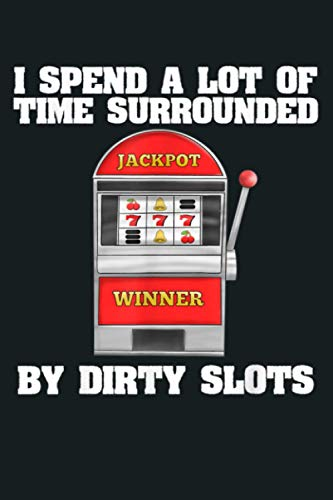 Slot Machine Dirty Slots Quote Casino Gift Idea For Gamblers: Notebook Planner...